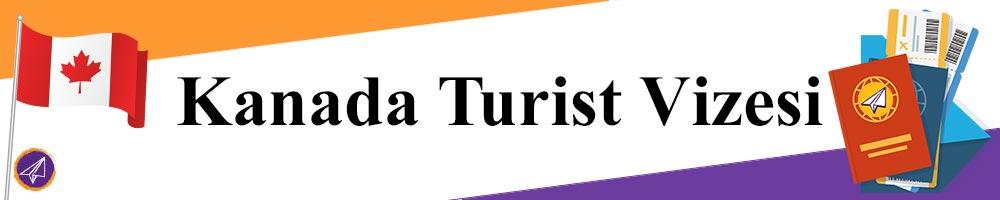 kanada turist vizesi basvurusu islemleri