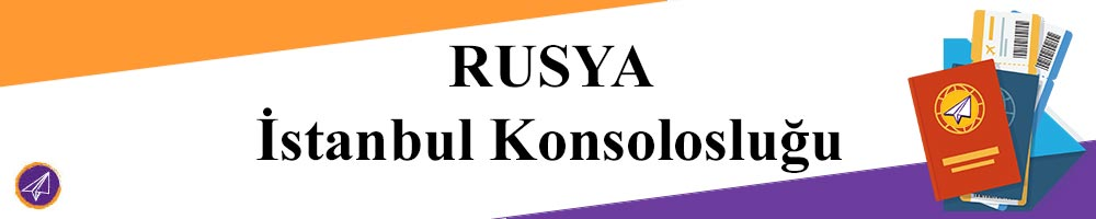 rusya istanbul konsoloslugu vize basvurusu yapmak