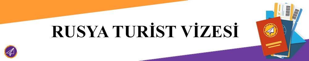 rusya turist vizesi basvurusu islemleri