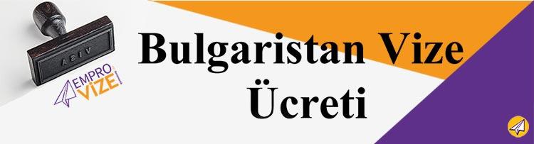 bulgaristan vize ucreti